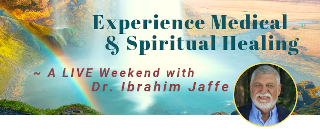 Live Weekend Event with Dr. Ibrahim Jaffe: Experience Medical & Spiritual Healing
